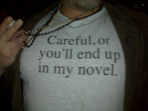 Careful or You'll End up in my Novel